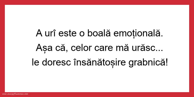 Mesaje amuzante - A urî este o boală emoțională.