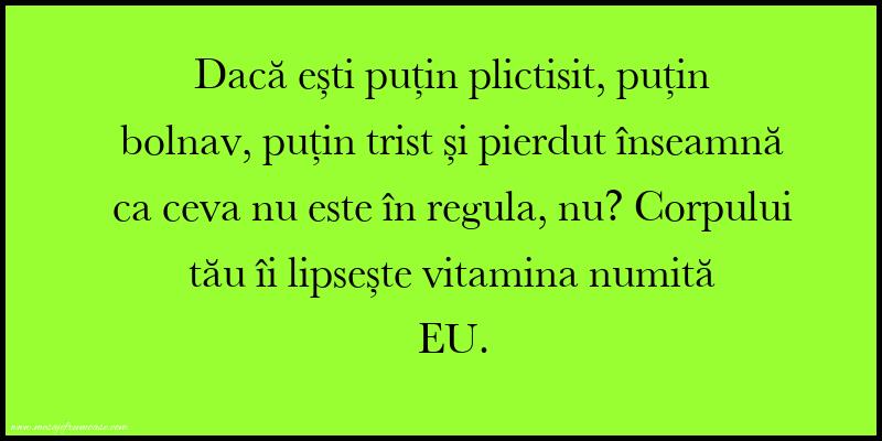 Mesaje amuzante - Corpului tău îi lipsește vitamina numită EU.