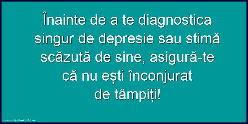 Mesaje amuzante - Inainte de a te diagnostica singur de depresie sau stima scazuta de sine,