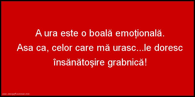 Mesaje amuzante - A ura este o boală emoţională.