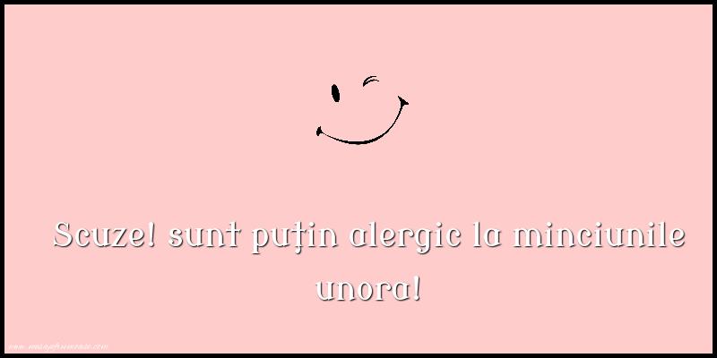 Mesaje amuzante - Scuze! sunt puţin alergic la minciunile unora!