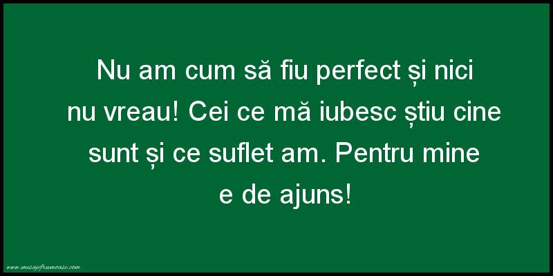 Mesaje frumoase despre caracter - Nu am cum să fiu perfect și nici nu vreau!