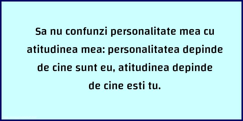 Mesaje frumoase despre caracter - Sa nu confunzi personalitate mea cu atitudinea mea