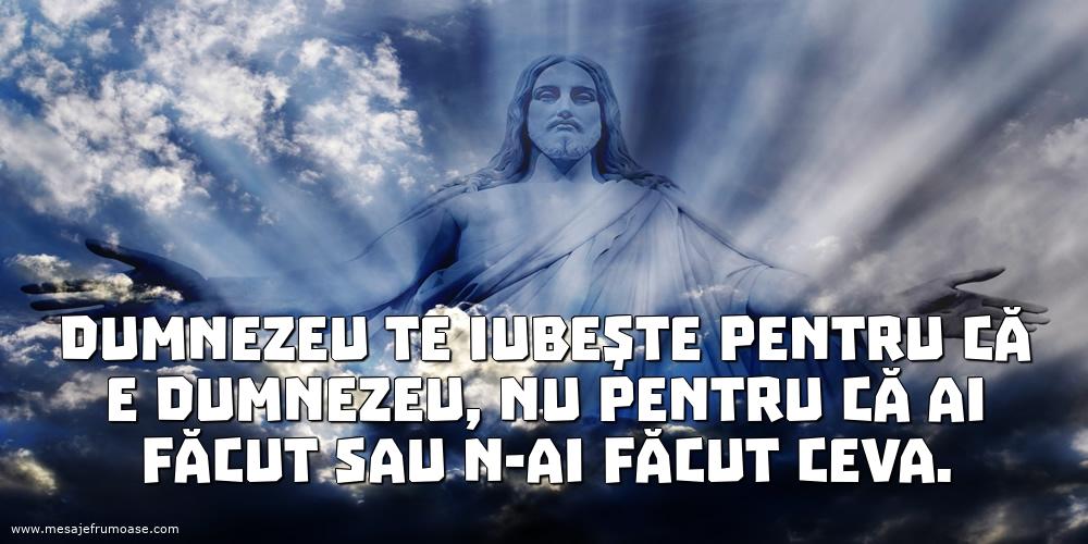 Mesaje frumoase despre credinta - Dumnezeu te iubeşte pentru că e Dumnezeu,