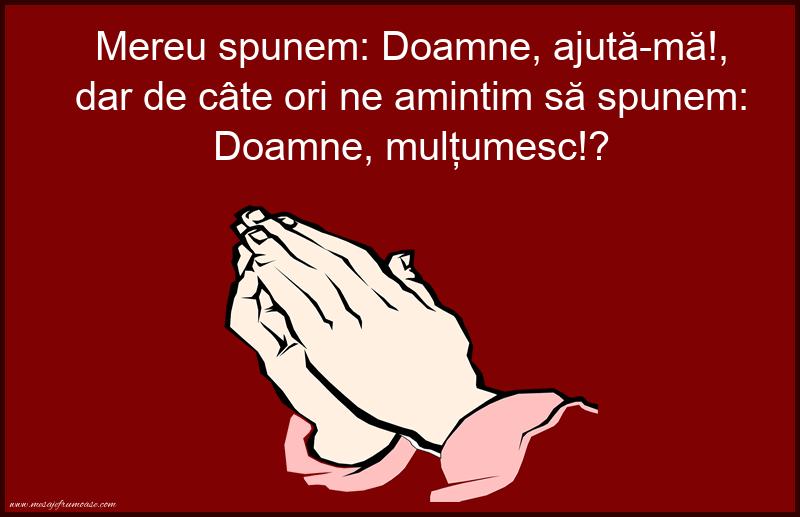Mesaje frumoase despre credinta - Mereu spunem: Doamne, ajută-mă!