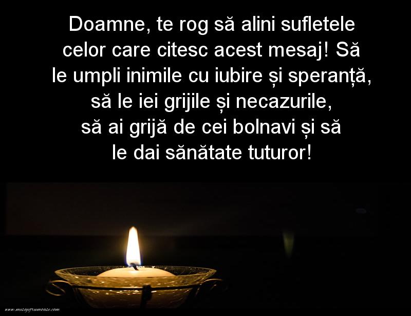 Mesaje frumoase despre credinta - Doamne, te rog să alini sufletele celor care citesc acest mesaj!