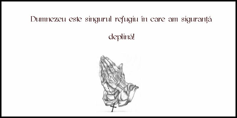 Mesaje frumoase despre credinta - Dumnezeu este singurul refugiu