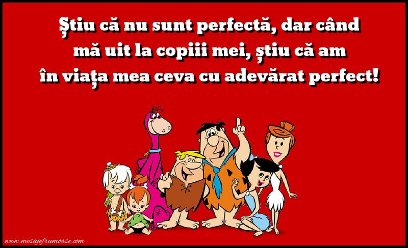 Mesaje frumoase despre familie - Știu că nu sunt perfectă, dar când mă uit la copiii mei...
