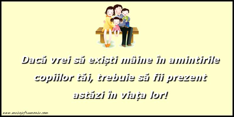 Mesaje frumoase despre familie - Dacă vrei să exiști mâine în amintirile copiilor tăi...