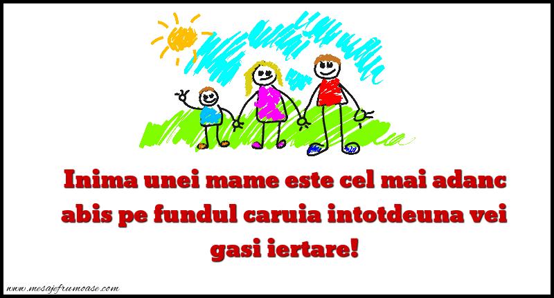 Mesaje frumoase despre familie - Inima unei mame este cel mai adanc abis pe fundul caruia intotdeuna vei gasi iertare!