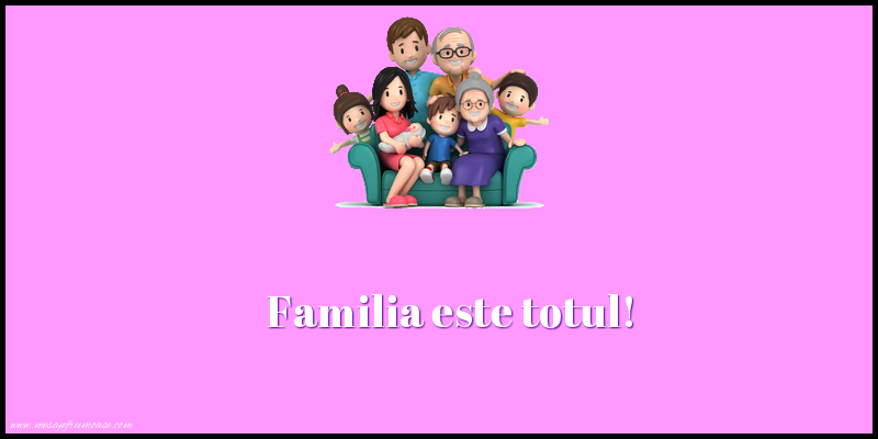 Mesaje frumoase despre familie - Familia este totul!
