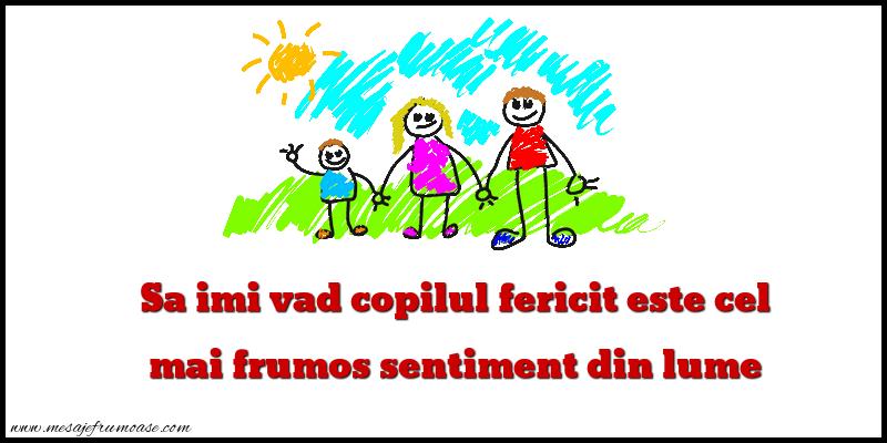 Mesaje frumoase despre familie - Sa imi vad copilul fericit este cel mai frumos sentiment din lume