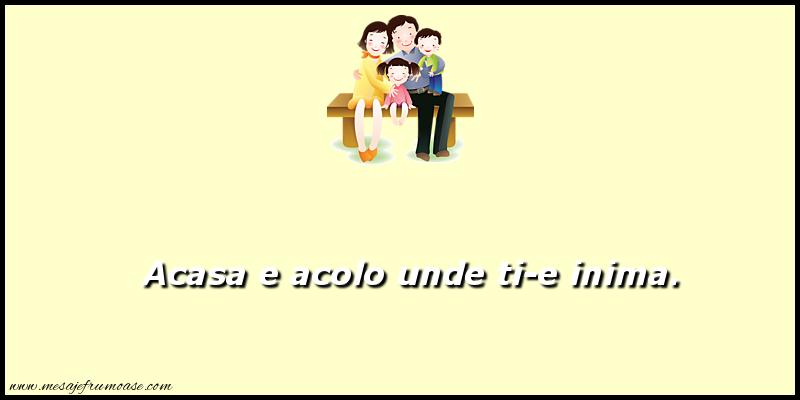 Mesaje frumoase despre familie - Acasa e acolo unde ti-e inima
