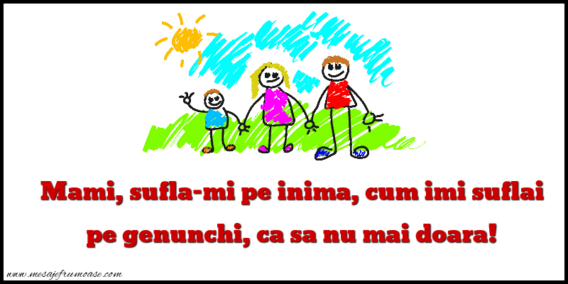 Mesaje frumoase despre familie - Mami, sufla-mi pe inima,