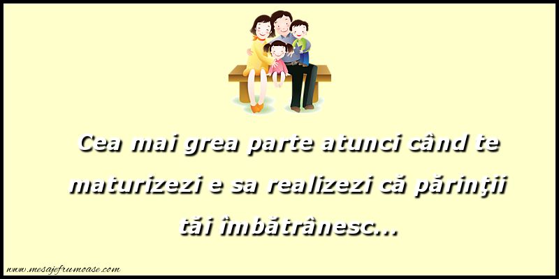 Mesaje frumoase despre familie - Cea mai grea parte atunci când te maturizezi