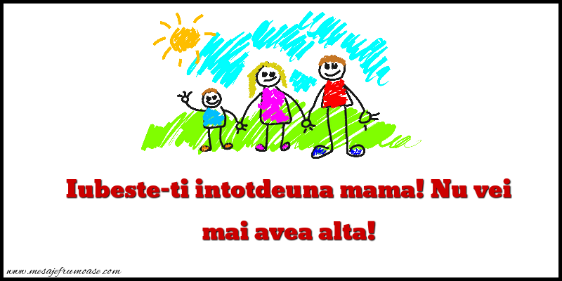 Mesaje frumoase despre familie - Iubeste-ti intotdeuna mama!