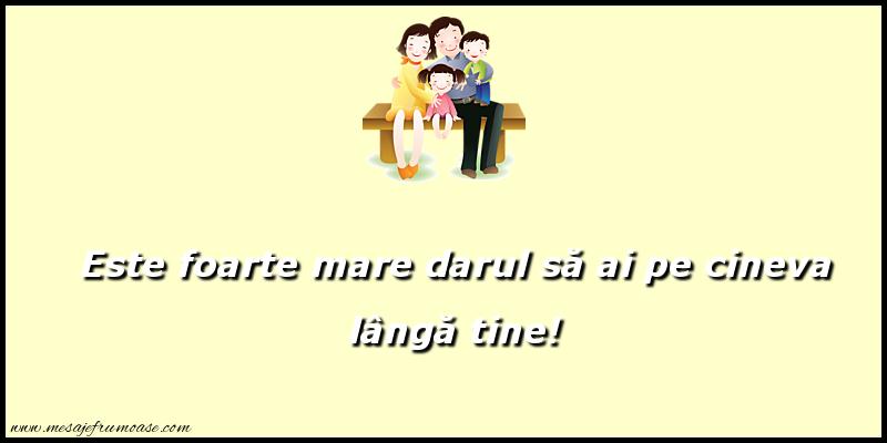 Mesaje frumoase despre familie - Este foarte mare darul să ai pe cineva lângă tine!