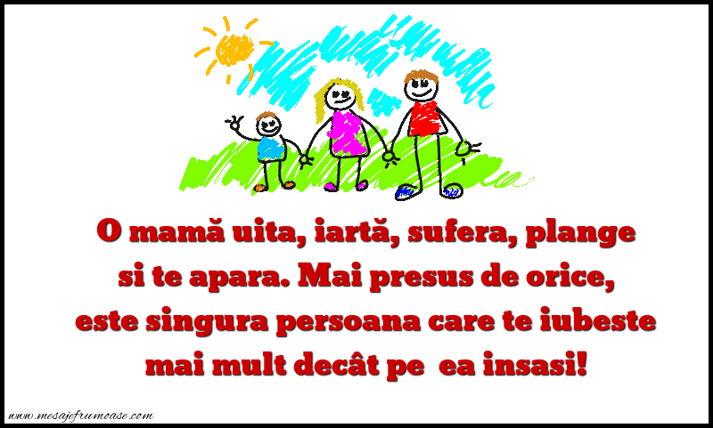 Mesaje frumoase despre familie - O mamă uita, iartă, sufera, plange  si te apara.