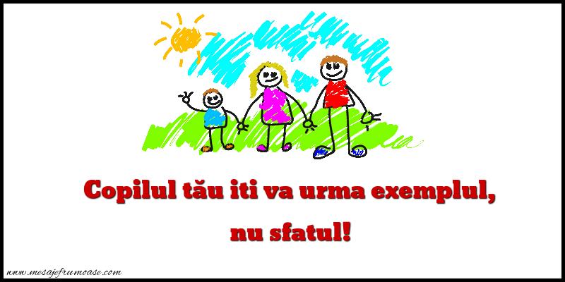 Mesaje frumoase despre familie - Copilul tău iti va urma exemplul, nu sfatul!