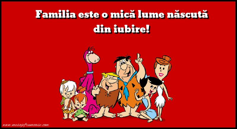 Mesaje frumoase despre familie - Familia este o mică lume născută din iubire!