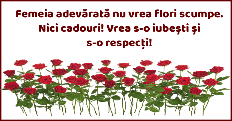 Mesaje frumoase despre femei - Femeia adevărată nu vrea flori scumpe.