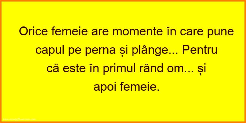 Mesaje frumoase despre femei - Orice femeie are momente în care pune capul pe perna și plânge...