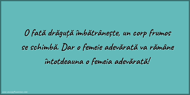 Mesaje frumoase despre femei - O femeie adevărată va rămâne întotdeauna o femeia adevărată!