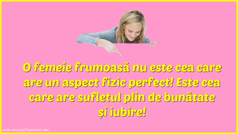 Mesaje frumoase despre femei - O femeie frumoasă nu este cea care are un aspect fizic perfect!