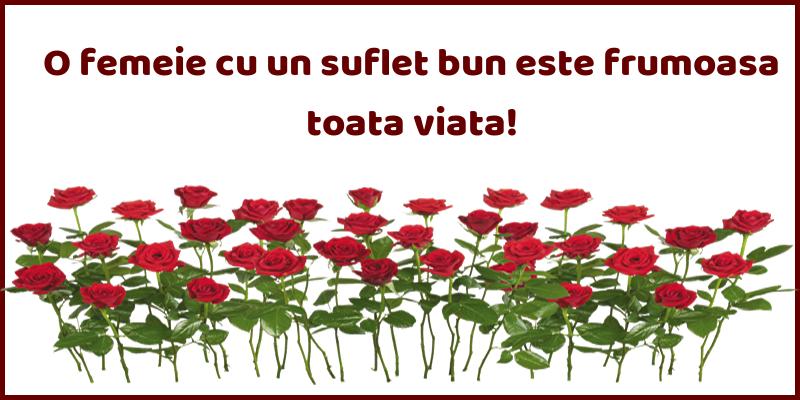 Mesaje frumoase despre femei - O femeie cu un suflet bun este frumoasa toata viata!