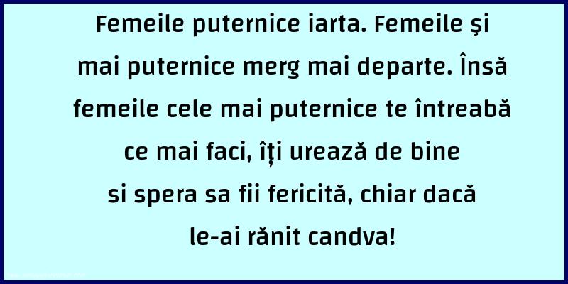 Mesaje frumoase despre femei - Femeile puternice iarta.