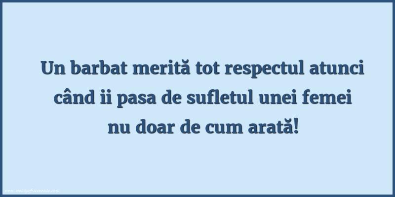 Mesaje frumoase despre femei - Un barbat merită tot respectul atunci când
