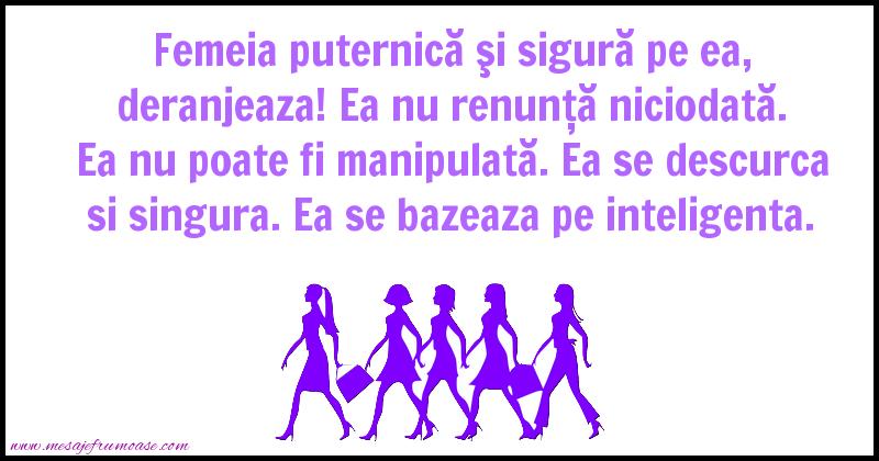 Mesaje frumoase despre femei - Femeia puternică deranjeaza