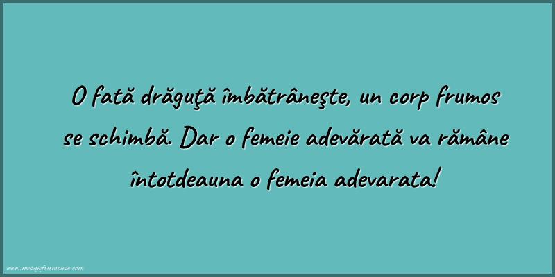 Mesaje frumoase despre femei - O femeie adevărată va rămâne întotdeauna o femeia adevarata!