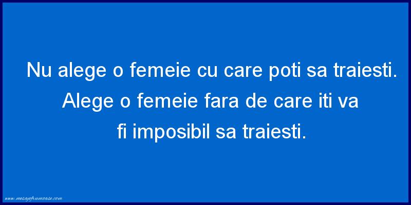 Mesaje frumoase despre femei - Nu alege o femeie cu care poţi sa traiesti