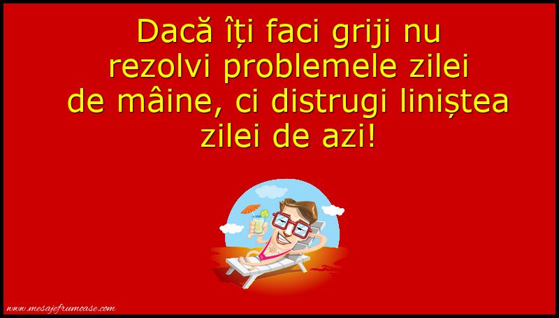 Mesaje frumoase fericire - Dacă îți faci griji nu rezolvi problemele zilei de mâine