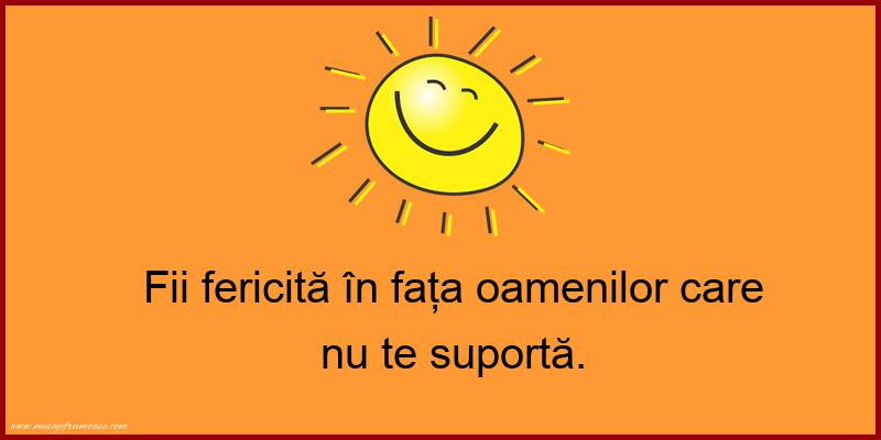 Mesaje frumoase fericire - Fii fericită în fața oamenilor care nu te suportă.