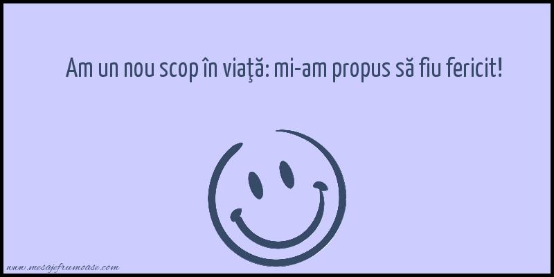 Mesaje frumoase fericire - Am un nou scop în viaţă