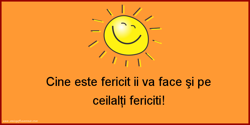 Mesaje frumoase fericire - Cine este fericit ii va face şi pe ceilalţi fericiti!