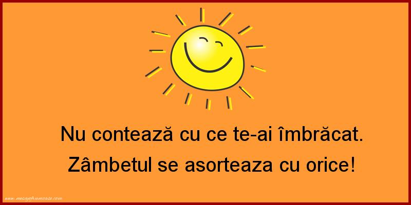 Mesaje frumoase fericire - Nu contează cu ce te-ai îmbrăcat. Zâmbetul se asorteaza cu orice!