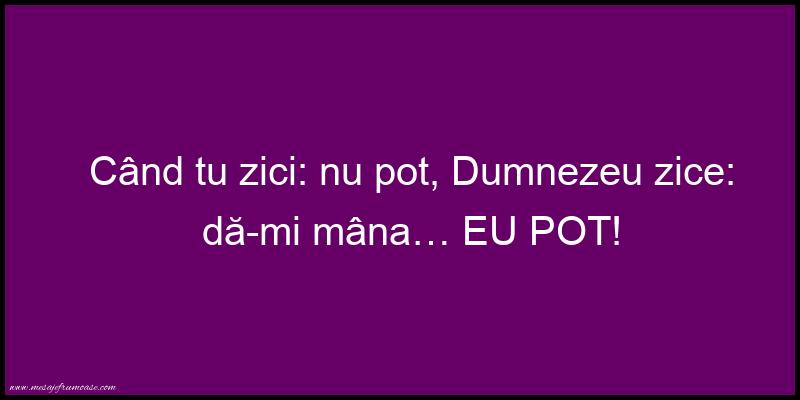 """Mesaje frumoase de incurajare - Când tu zici:"""" nu pot"""", Dumnezeu zice: da-mi mana...EU POT!"""