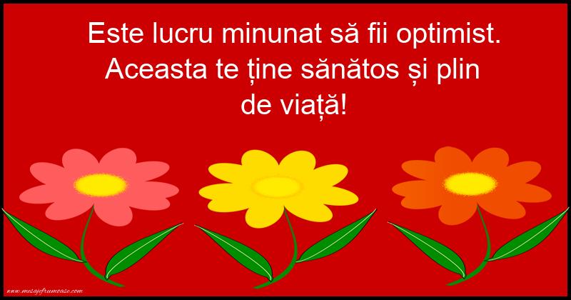 Mesaje frumoase de incurajare - Este lucru minunat sa fii optimist. Aceasta te tine sanatos si plin de viata!
