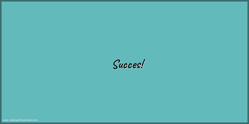 Mesaje frumoase de incurajare - Succes!
