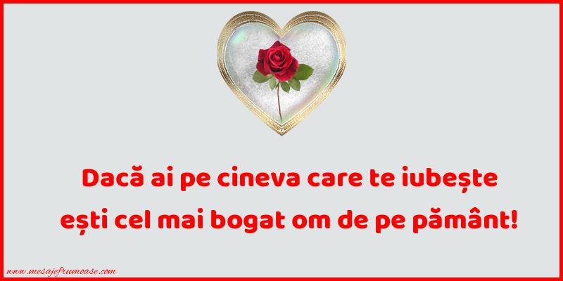 Mesaje frumoase despre iubire - Dacă ai pe cineva care te iubește ești cel mai bogat om de pe pământ!