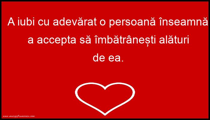 Mesaje frumoase despre iubire - A iubi cu adevărat o persoană înseamnă...