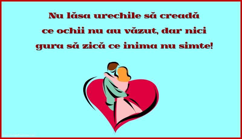 Mesaje frumoase despre iubire - Nu lasa urechile sa creada ce ochii nu au vazut, dar nici gura sa zica ce inima nu simte!