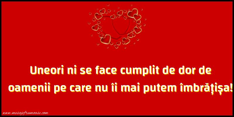 Mesaje frumoase despre iubire - Uneori ni se face cumplit de dor de oamenii pe care nu îi mai putem îmbrățișa!