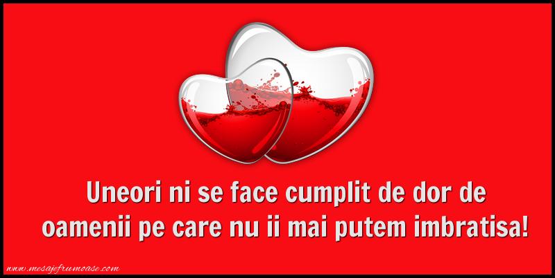 Mesaje frumoase despre iubire - Uneori ni se face cumplit de dor de oamenii pe care nu ii mai putem imbratisa!