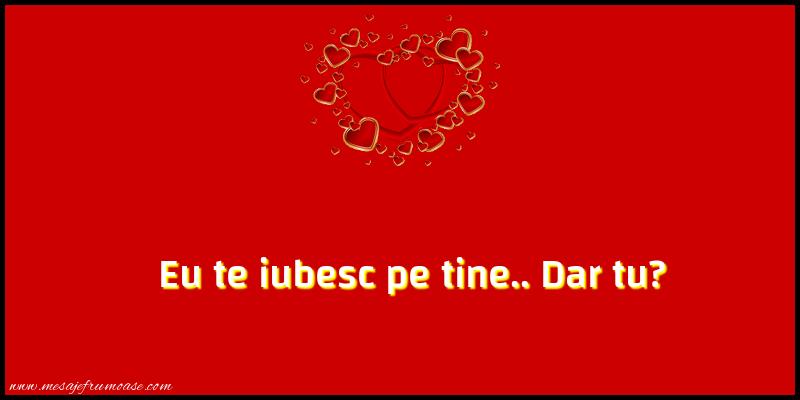 Mesaje frumoase despre iubire - Eu te iubesc pe tine.. Dar tu?