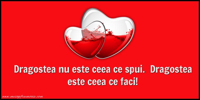 Mesaje frumoase despre iubire - Dragostea nu este ceea ce spui.  Dragostea este ceea ce faci!