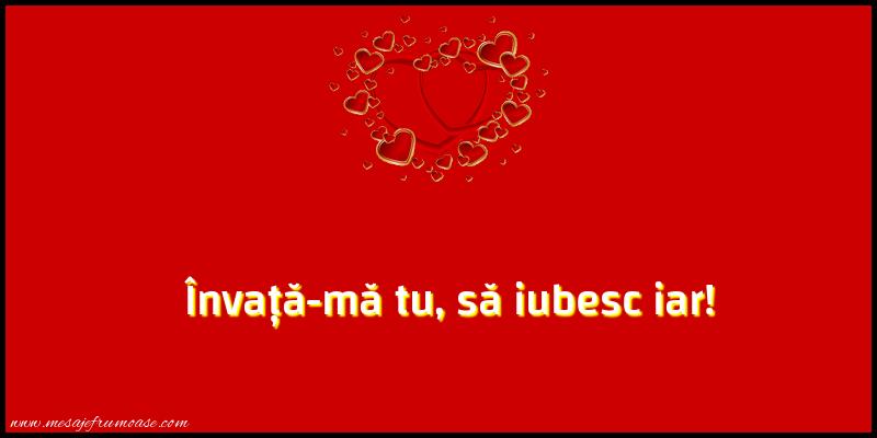 Mesaje frumoase despre iubire - Învață-mă tu, să iubesc iar!